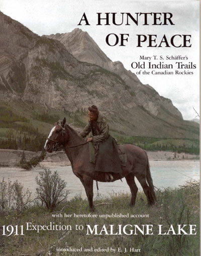 A hunter of peace : Mary T. S. Schaffer's Old Indian trails of the Canadian Rockies...with photographs by the author
